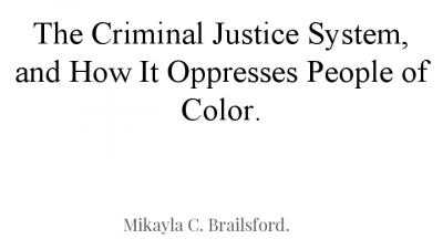 The Criminal Justice System, and How It Oppresses People of Color.